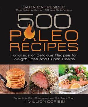 Dana Carpender 500 Paleo Recipes